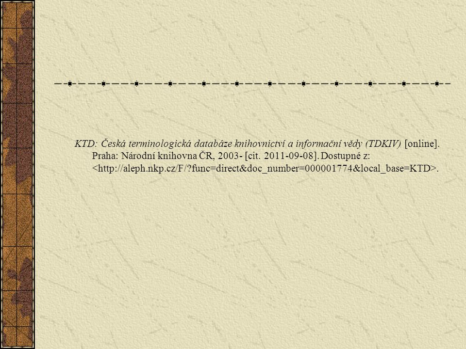 KTD: Česká terminologická databáze knihovnictví a informační vědy (TDKIV) [online].